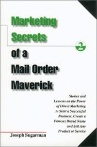 Marketing Secrets of a Mail Order Maverick